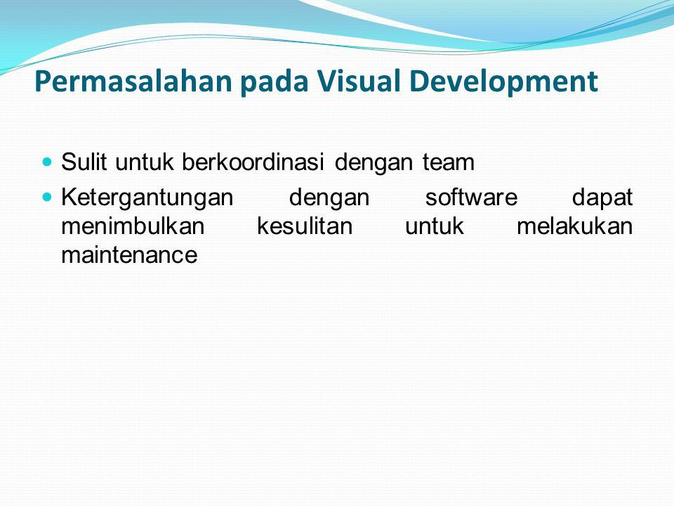 Permasalahan pada Visual Development Sulit untuk berkoordinasi dengan team Ketergantungan dengan software dapat menimbulkan kesulitan untuk melakukan