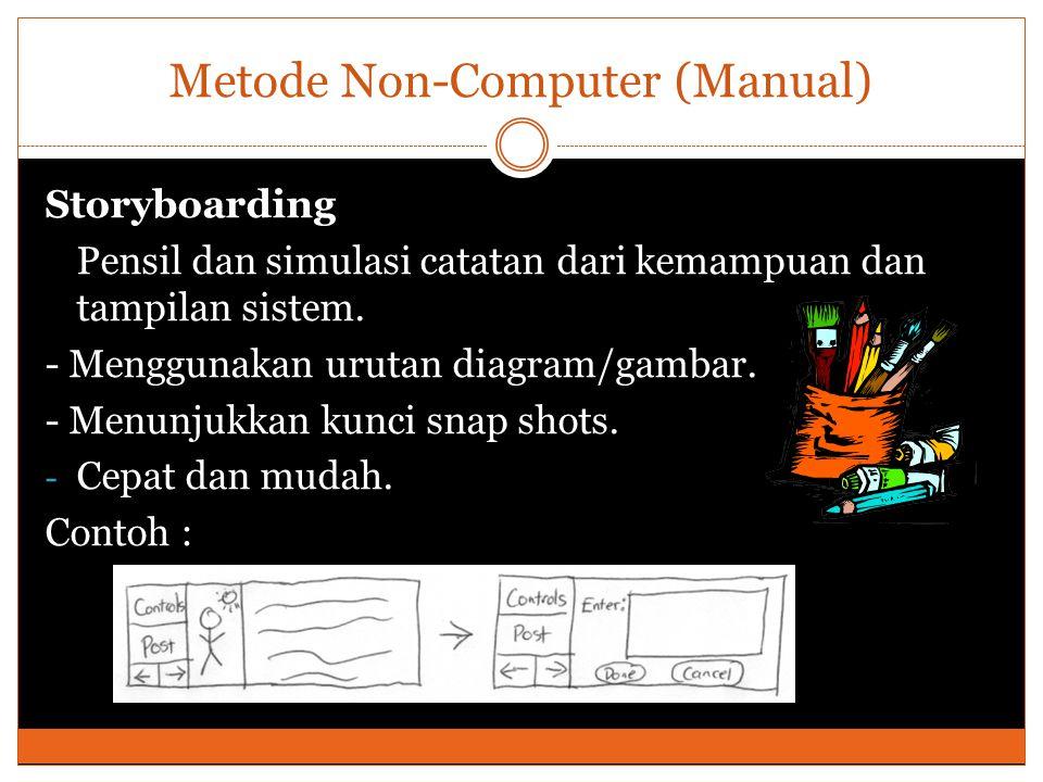 Metode Non-Computer (Manual) Storyboarding Pensil dan simulasi catatan dari kemampuan dan tampilan sistem.