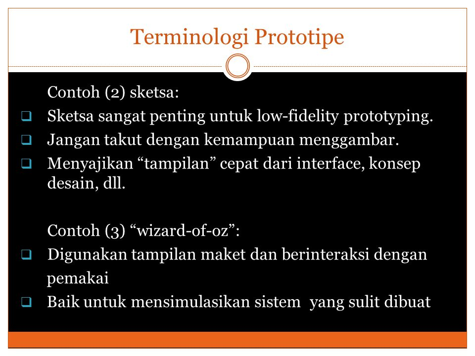 Terminologi Prototipe Contoh (2) sketsa:  Sketsa sangat penting untuk low-fidelity prototyping.