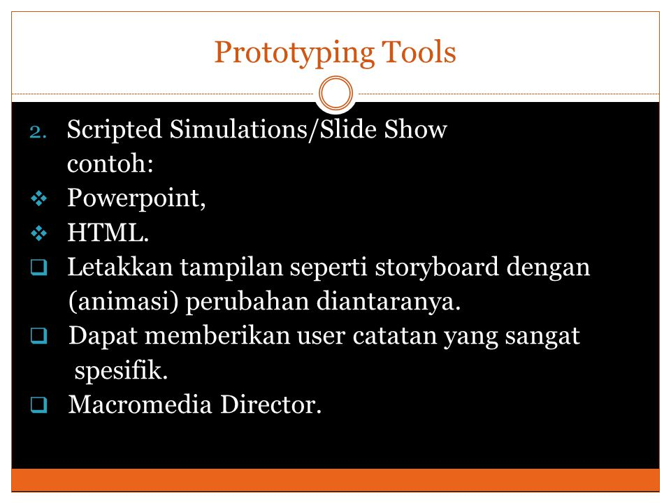 Prototyping Tools 2. Scripted Simulations/Slide Show contoh:  Powerpoint,  HTML.