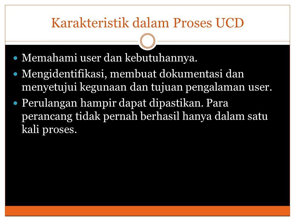 Karakteristik dalam Proses UCD Memahami user dan kebutuhannya.