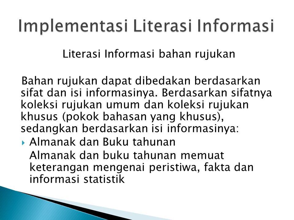 Literasi Informasi bahan rujukan Bahan rujukan dapat dibedakan berdasarkan sifat dan isi informasinya.