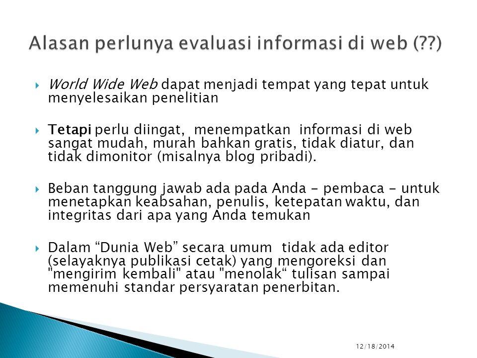  World Wide Web dapat menjadi tempat yang tepat untuk menyelesaikan penelitian  Tetapi perlu diingat, menempatkan informasi di web sangat mudah, murah bahkan gratis, tidak diatur, dan tidak dimonitor (misalnya blog pribadi).