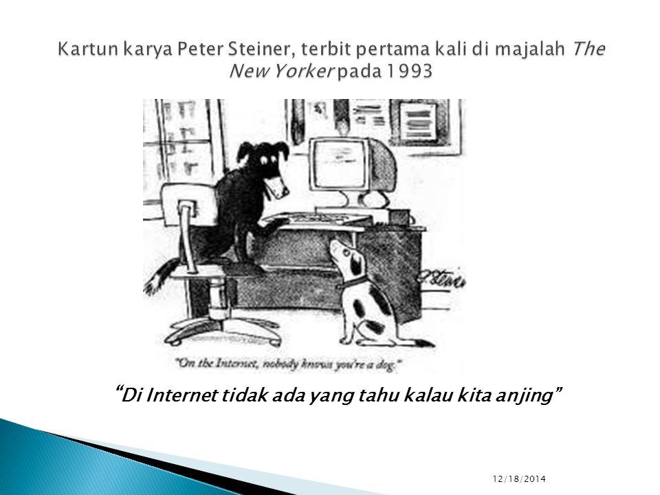""" Di Internet tidak ada yang tahu kalau kita anjing"""