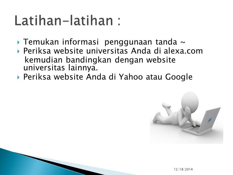  Temukan informasi penggunaan tanda ~  Periksa website universitas Anda di alexa.com kemudian bandingkan dengan website universitas lainnya.