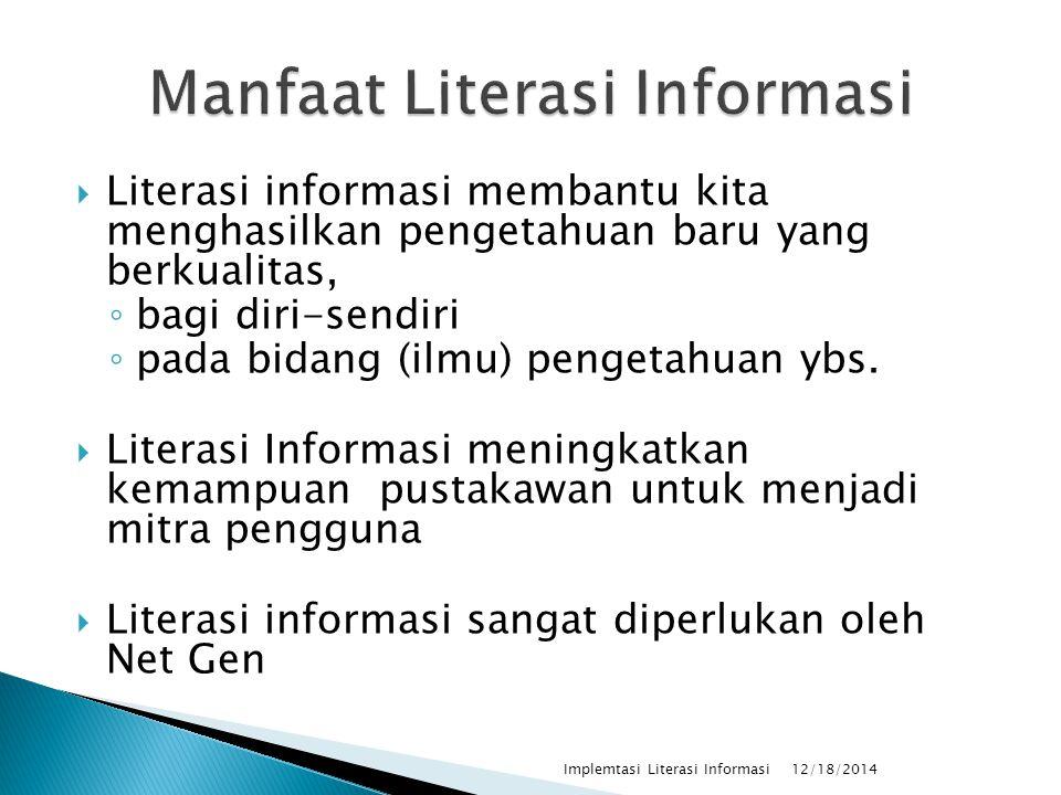  Literasi informasi membantu kita menghasilkan pengetahuan baru yang berkualitas, ◦ bagi diri-sendiri ◦ pada bidang (ilmu) pengetahuan ybs.