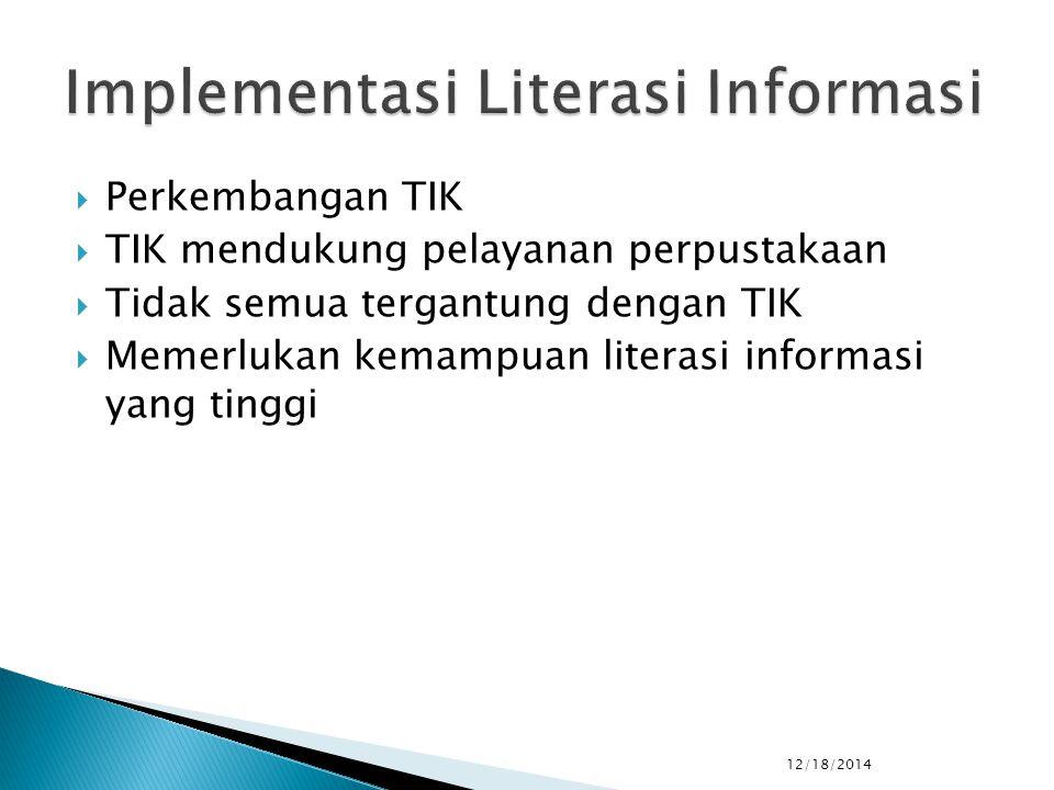  Perkembangan TIK  TIK mendukung pelayanan perpustakaan  Tidak semua tergantung dengan TIK  Memerlukan kemampuan literasi informasi yang tinggi 12/18/2014