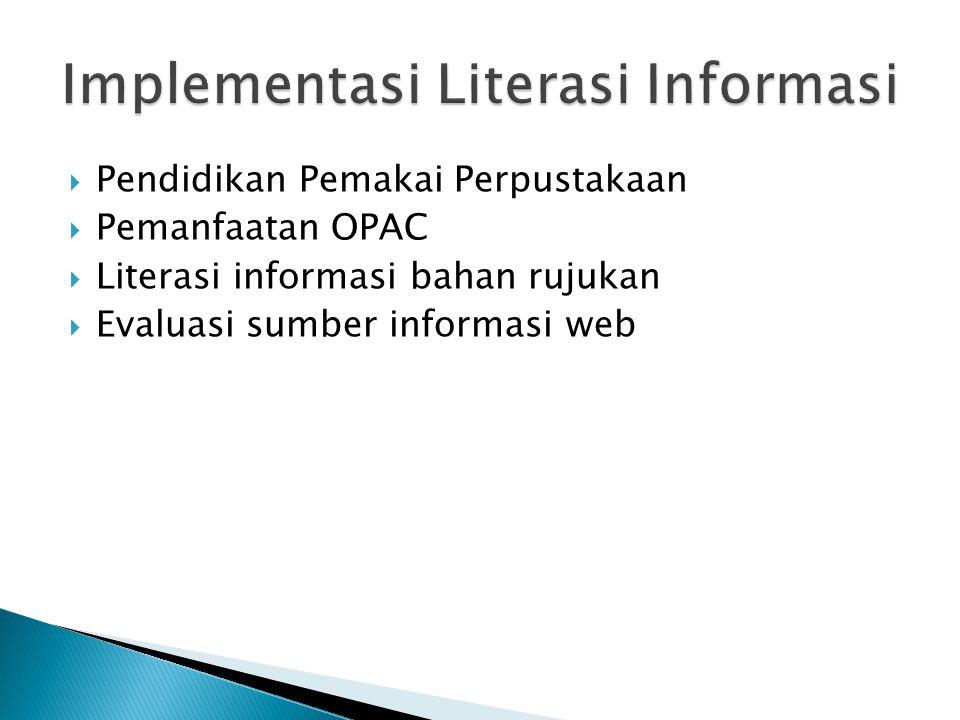  Pendidikan Pemakai Perpustakaan  Pemanfaatan OPAC  Literasi informasi bahan rujukan  Evaluasi sumber informasi web