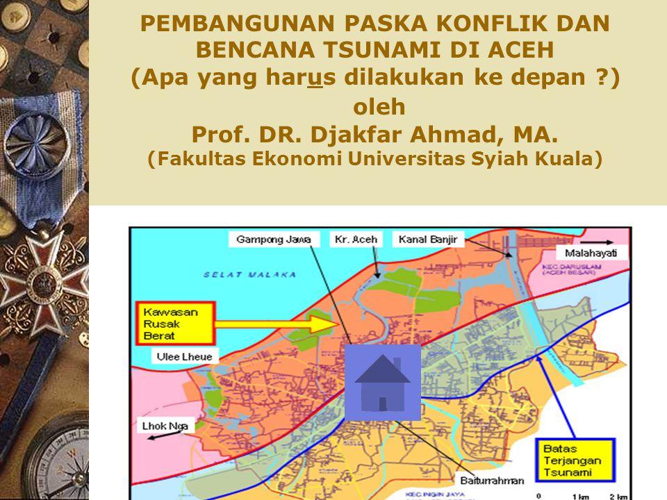PEMBANGUNAN PASKA KONFLIK DAN BENCANA TSUNAMI DI ACEH (Apa yang harus dilakukan ke depan ?) oleh Prof.