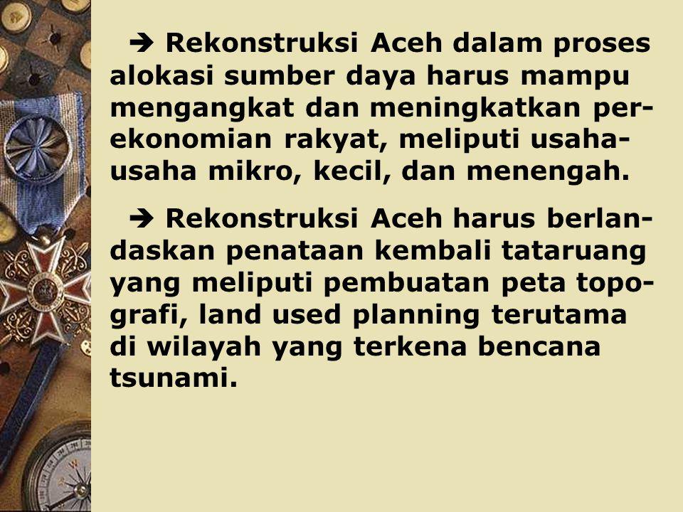 Rekonstruksi Aceh dalam sektor manufaktur harus berbasis pada agribisnis dan agroindustri yg ber- orientasi ekspor (outward looking).