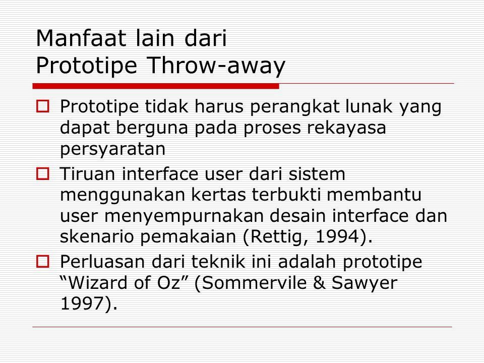 Manfaat lain dari Prototipe Throw-away  Prototipe tidak harus perangkat lunak yang dapat berguna pada proses rekayasa persyaratan  Tiruan interface