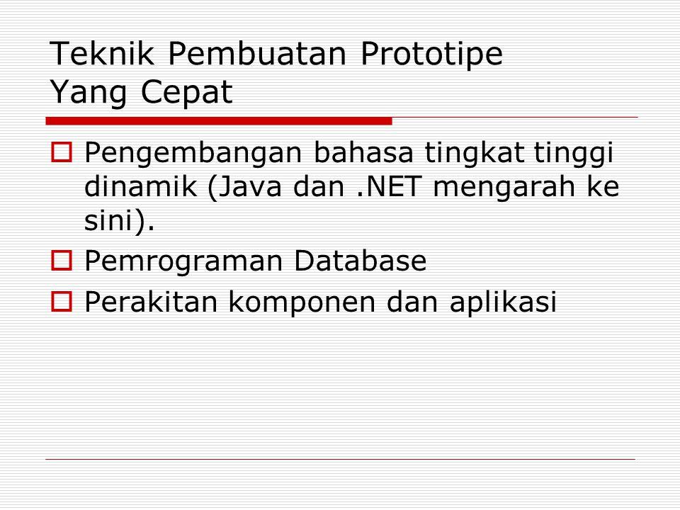 Teknik Pembuatan Prototipe Yang Cepat  Pengembangan bahasa tingkat tinggi dinamik (Java dan.NET mengarah ke sini).  Pemrograman Database  Perakitan