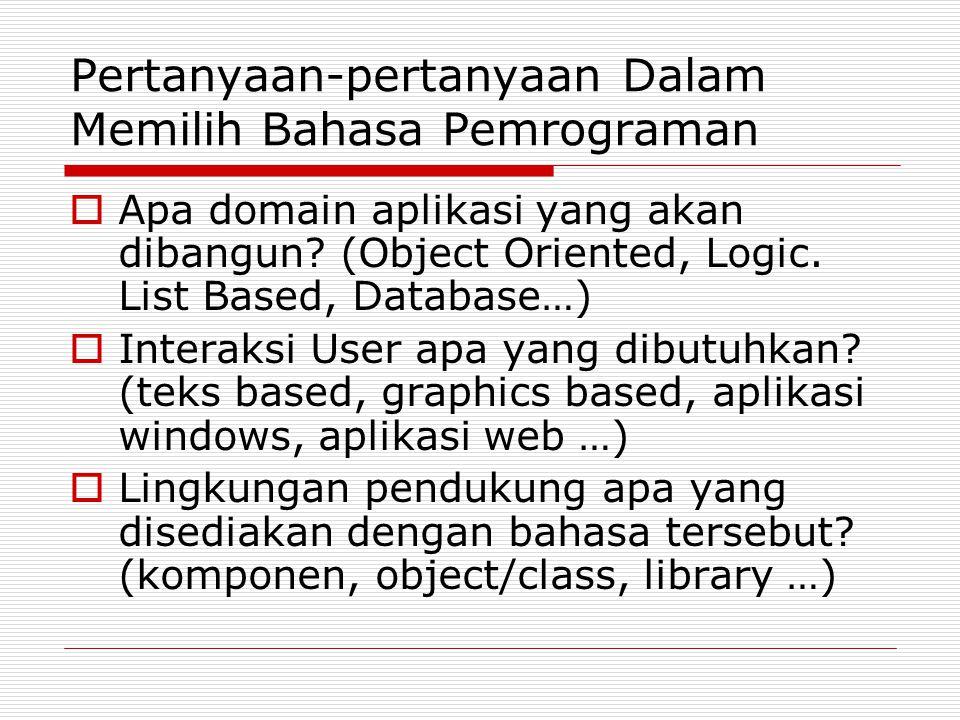 Pertanyaan-pertanyaan Dalam Memilih Bahasa Pemrograman  Apa domain aplikasi yang akan dibangun? (Object Oriented, Logic. List Based, Database…)  Int