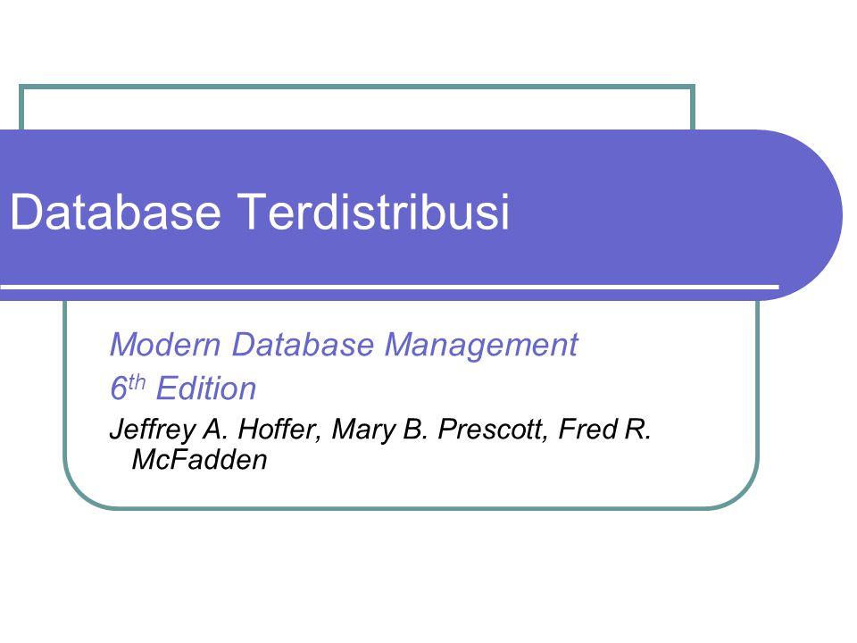 Database Terdistribusi Modern Database Management 6 th Edition Jeffrey A. Hoffer, Mary B. Prescott, Fred R. McFadden