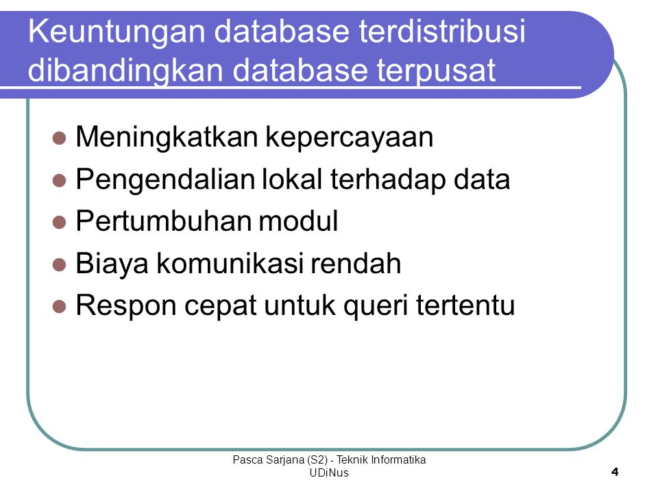 Pasca Sarjana (S2) - Teknik Informatika UDiNus 4 Keuntungan database terdistribusi dibandingkan database terpusat Meningkatkan kepercayaan Pengendalia