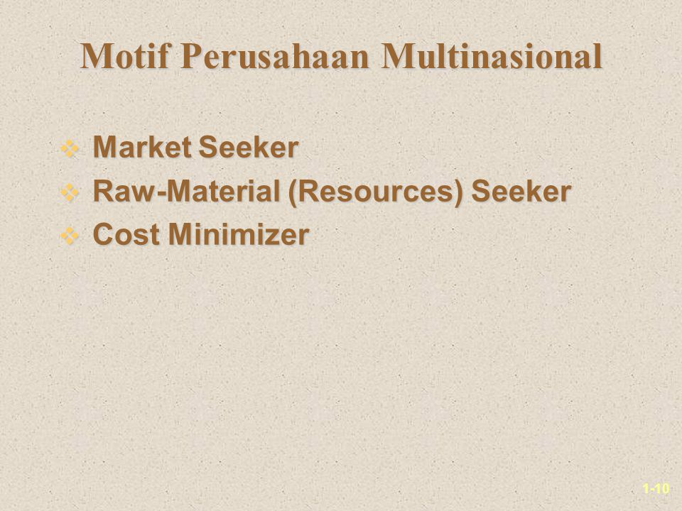 1-10 Motif Perusahaan Multinasional v Market Seeker v Raw-Material (Resources) Seeker v Cost Minimizer