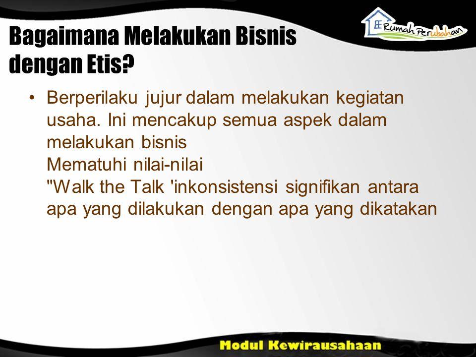 Bagaimana Melakukan Bisnis dengan Etis? Berperilaku jujur  dalam melakukan kegiatan usaha. Ini mencakup semua aspek dalam melakukan bisnis Mematuhi