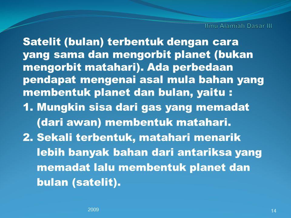 Satelit (bulan) terbentuk dengan cara yang sama dan mengorbit planet (bukan mengorbit matahari).