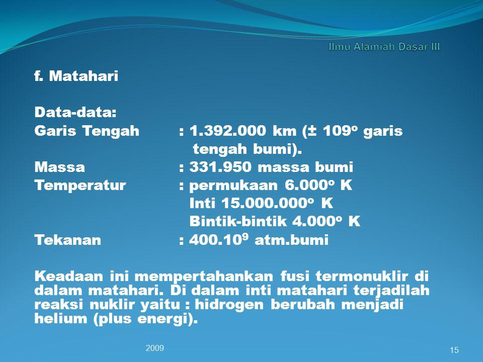 f.Matahari Data-data: Garis Tengah: 1.392.000 km (± 109 o garis tengah bumi).
