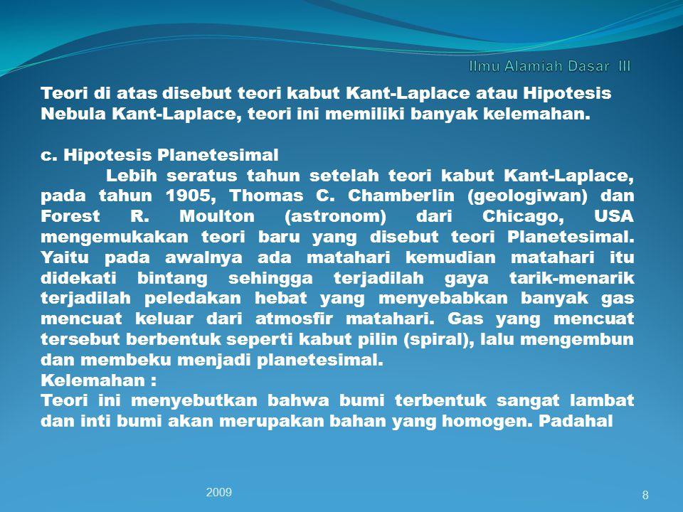 Teori di atas disebut teori kabut Kant-Laplace atau Hipotesis Nebula Kant-Laplace, teori ini memiliki banyak kelemahan.