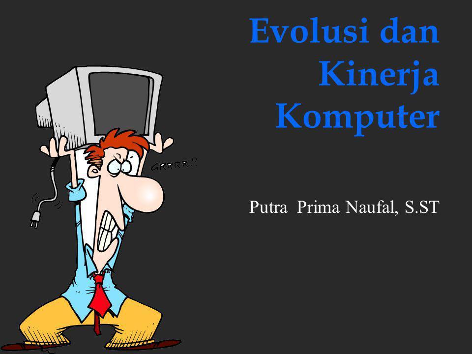 Evolusi dan Kinerja Komputer Putra Prima Naufal, S.ST