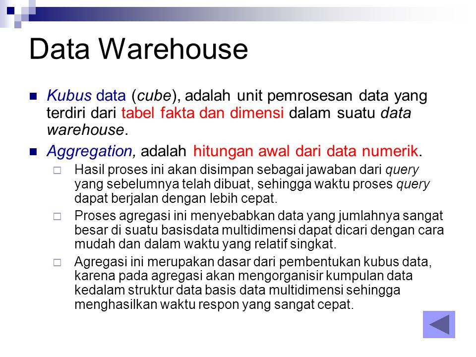 Data Warehouse Kubus data (cube), adalah unit pemrosesan data yang terdiri dari tabel fakta dan dimensi dalam suatu data warehouse. Aggregation, adala