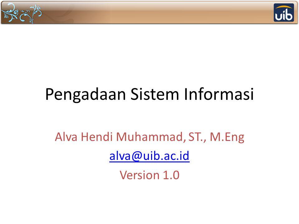 Pengadaan Sistem Informasi Alva Hendi Muhammad, ST., M.Eng alva@uib.ac.id Version 1.0
