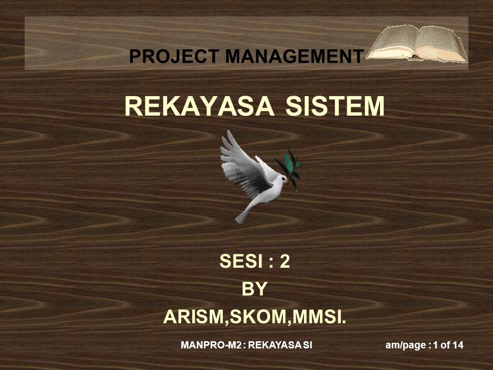 PROJECT MANAGEMENT MANPRO-M2 : REKAYASA SIam/page : 1 of 14 REKAYASA SISTEM SESI : 2 BY ARISM,SKOM,MMSI.