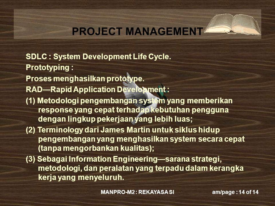 PROJECT MANAGEMENT MANPRO-M2 : REKAYASA SIam/page : 14 of 14 SDLC : System Development Life Cycle. Prototyping : Proses menghasilkan prototype. RAD—Ra