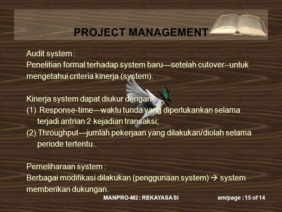 PROJECT MANAGEMENT MANPRO-M2 : REKAYASA SIam/page : 15 of 14 Audit system : Penelitian formal terhadap system baru—setelah cutover--untuk mengetahui c