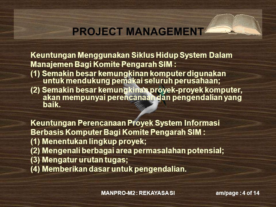 PROJECT MANAGEMENT MANPRO-M2 : REKAYASA SIam/page : 4 of 14 Keuntungan Menggunakan Siklus Hidup System Dalam Manajemen Bagi Komite Pengarah SIM : (1)