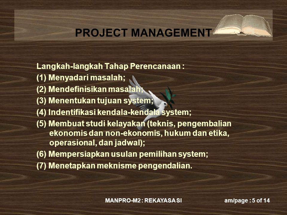 PROJECT MANAGEMENT MANPRO-M2 : REKAYASA SIam/page : 5 of 14 Langkah-langkah Tahap Perencanaan : (1) Menyadari masalah; (2) Mendefinisikan masalah; (3)