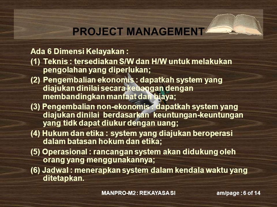 PROJECT MANAGEMENT MANPRO-M2 : REKAYASA SIam/page : 6 of 14 Ada 6 Dimensi Kelayakan : (1)Teknis : tersediakan S/W dan H/W untuk melakukan pengolahan y
