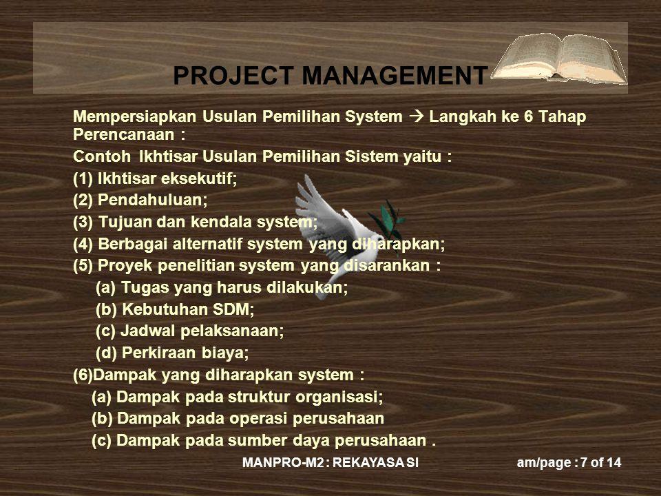 PROJECT MANAGEMENT MANPRO-M2 : REKAYASA SIam/page : 7 of 14 Mempersiapkan Usulan Pemilihan System  Langkah ke 6 Tahap Perencanaan : Contoh Ikhtisar U