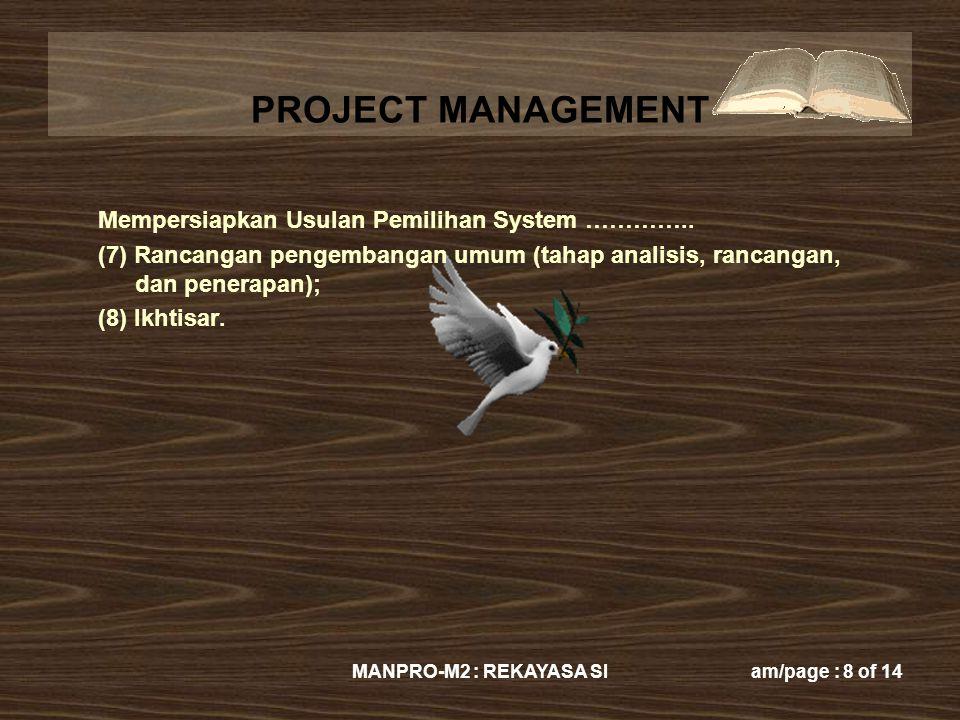 PROJECT MANAGEMENT MANPRO-M2 : REKAYASA SIam/page : 8 of 14 Mempersiapkan Usulan Pemilihan System ………….. (7) Rancangan pengembangan umum (tahap analis