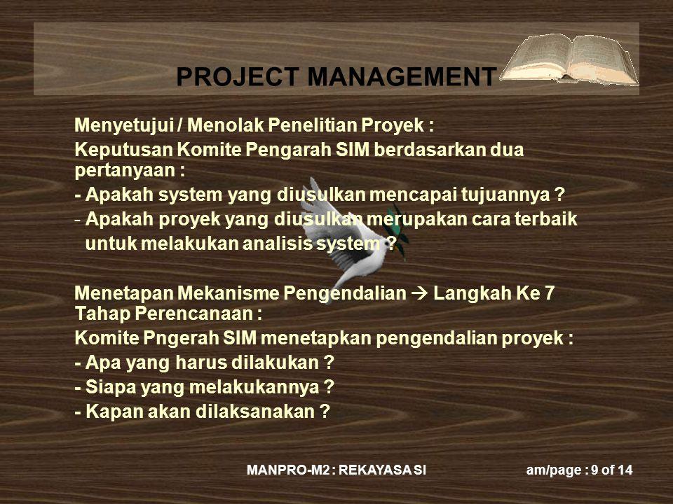 PROJECT MANAGEMENT MANPRO-M2 : REKAYASA SIam/page : 9 of 14 Menyetujui / Menolak Penelitian Proyek : Keputusan Komite Pengarah SIM berdasarkan dua per