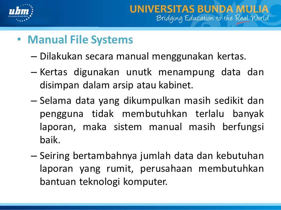 Manual File Systems – Dilakukan secara manual menggunakan kertas. – Kertas digunakan unutk menampung data dan disimpan dalam arsip atau kabinet. – Sel