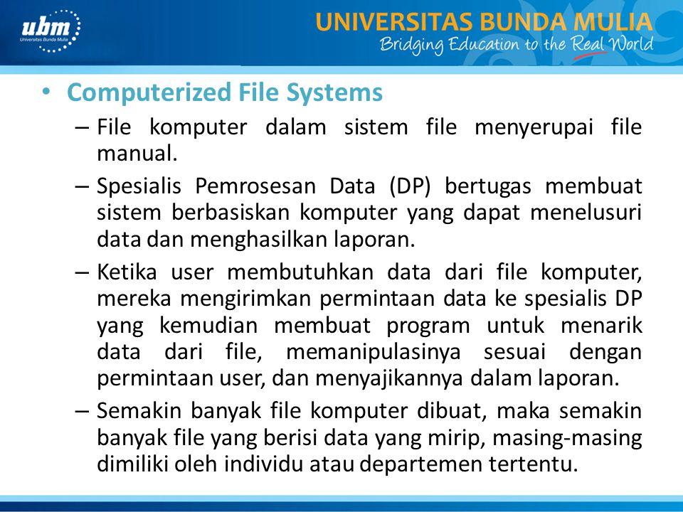Computerized File Systems – File komputer dalam sistem file menyerupai file manual. – Spesialis Pemrosesan Data (DP) bertugas membuat sistem berbasisk