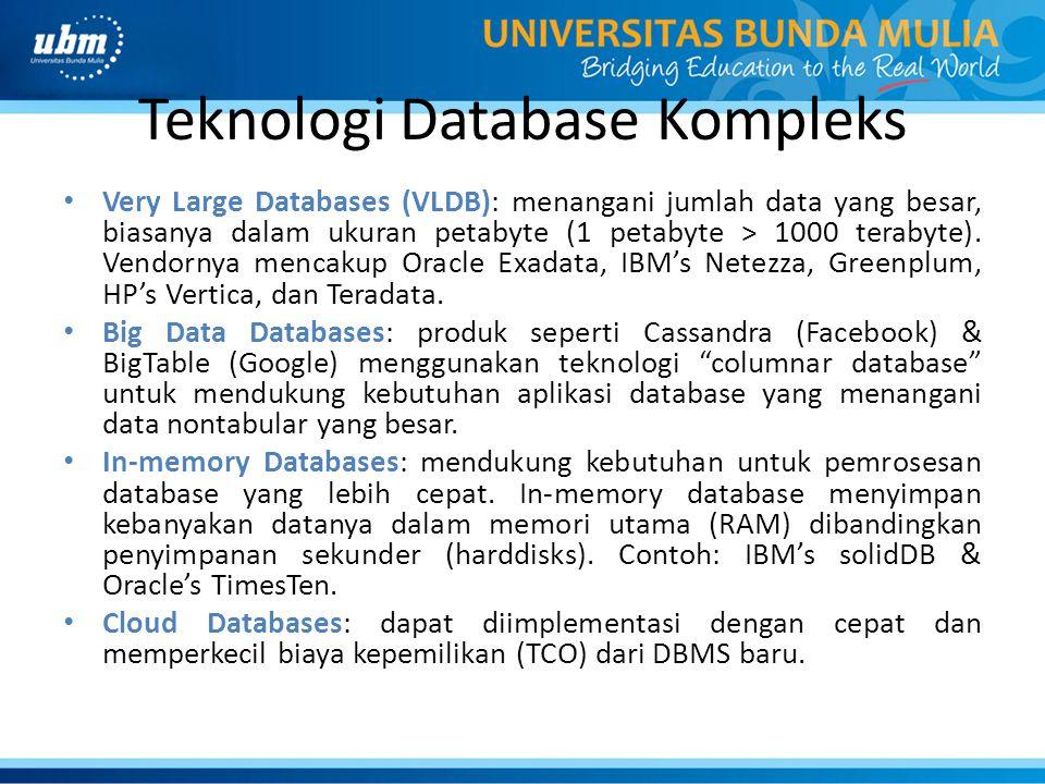 Teknologi Database Kompleks Very Large Databases (VLDB): menangani jumlah data yang besar, biasanya dalam ukuran petabyte (1 petabyte > 1000 terabyte)