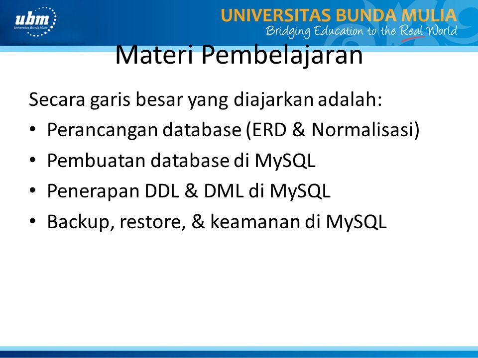 Materi Pembelajaran Secara garis besar yang diajarkan adalah: Perancangan database (ERD & Normalisasi) Pembuatan database di MySQL Penerapan DDL & DML