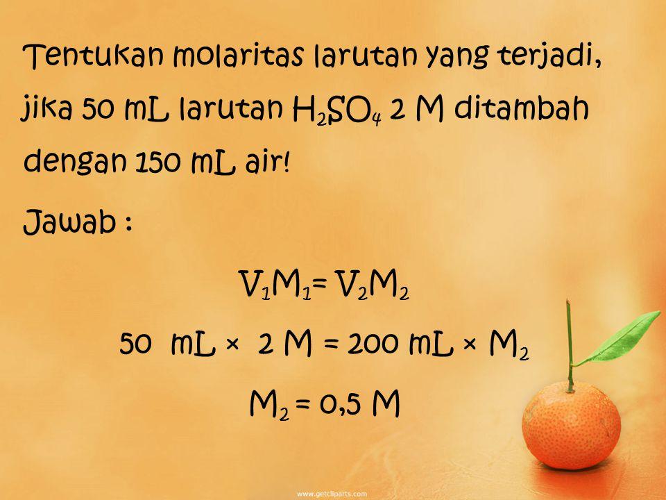 Pengenceran Berubah Jumlah mol Volume Konsentrasi Tidak Berubah Berubah V 1 = volume larutan sebelum pengenceran V 2 = volume larutan setelah pengenceran M 1 = molaritas larutan sebelum pengenceran M 2 = molaritas larutan setelah pengenceran n1 = n2