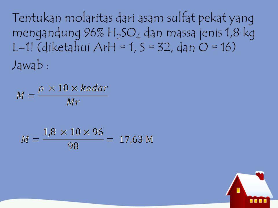 Hubungan kemolaran dengan kadar M = molaritas ρ = massa jenis Kadar = % massa Mr = massa molar