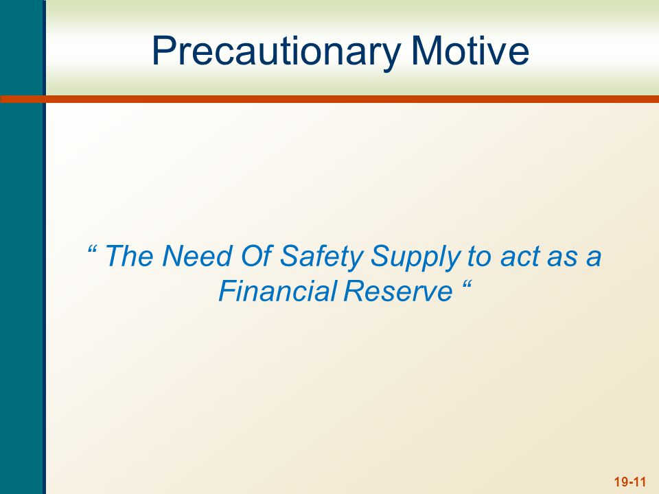 Precautionary Motive The Need Of Safety Supply to act as a Financial Reserve 19-11