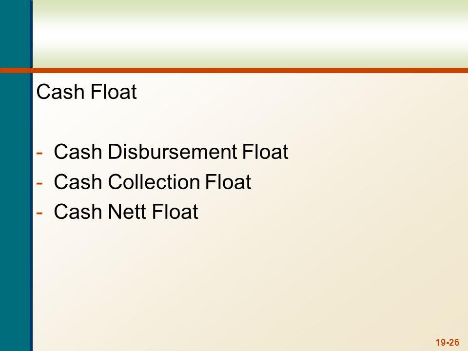 Cash Float -Cash Disbursement Float -Cash Collection Float -Cash Nett Float 19-26