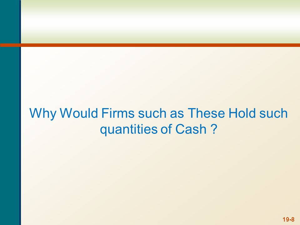 Why Would Firms such as These Hold such quantities of Cash 19-8
