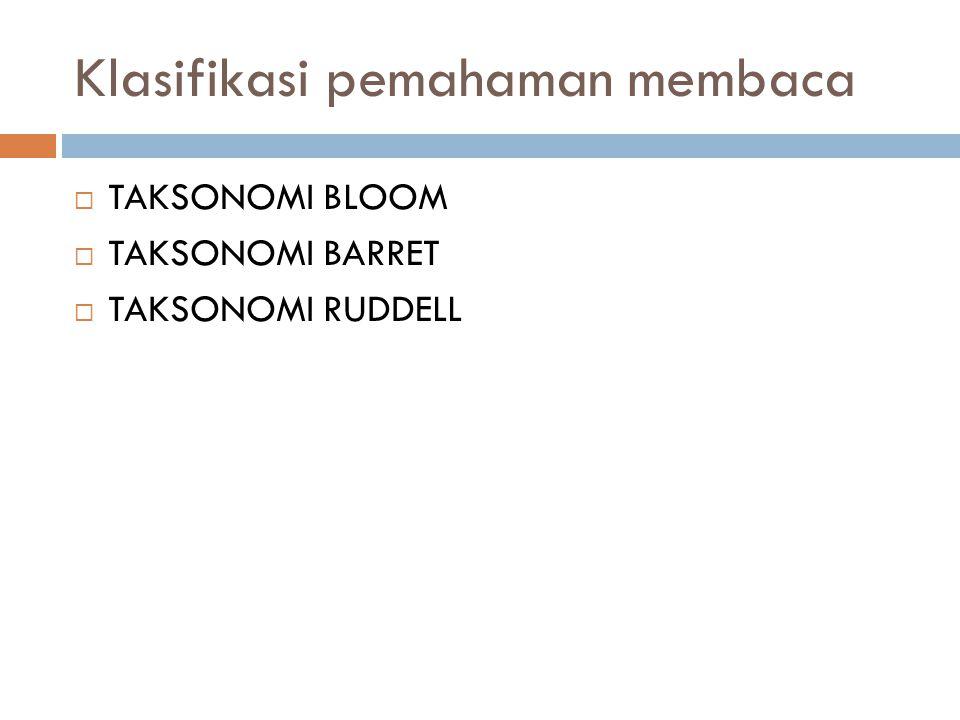 Klasifikasi pemahaman membaca  TAKSONOMI BLOOM  TAKSONOMI BARRET  TAKSONOMI RUDDELL