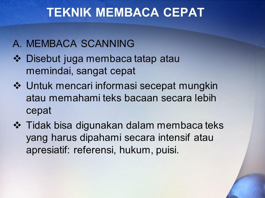 TEKNIK MEMBACA CEPAT A.MEMBACA SCANNING  Disebut juga membaca tatap atau memindai, sangat cepat  Untuk mencari informasi secepat mungkin atau memaha