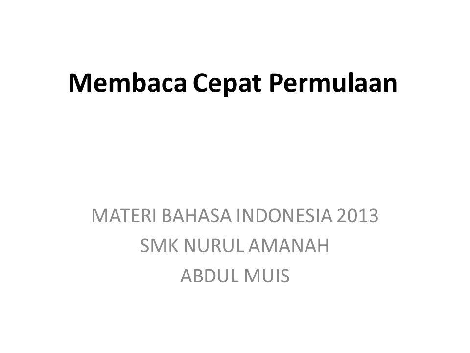 Membaca Cepat Permulaan MATERI BAHASA INDONESIA 2013 SMK NURUL AMANAH ABDUL MUIS