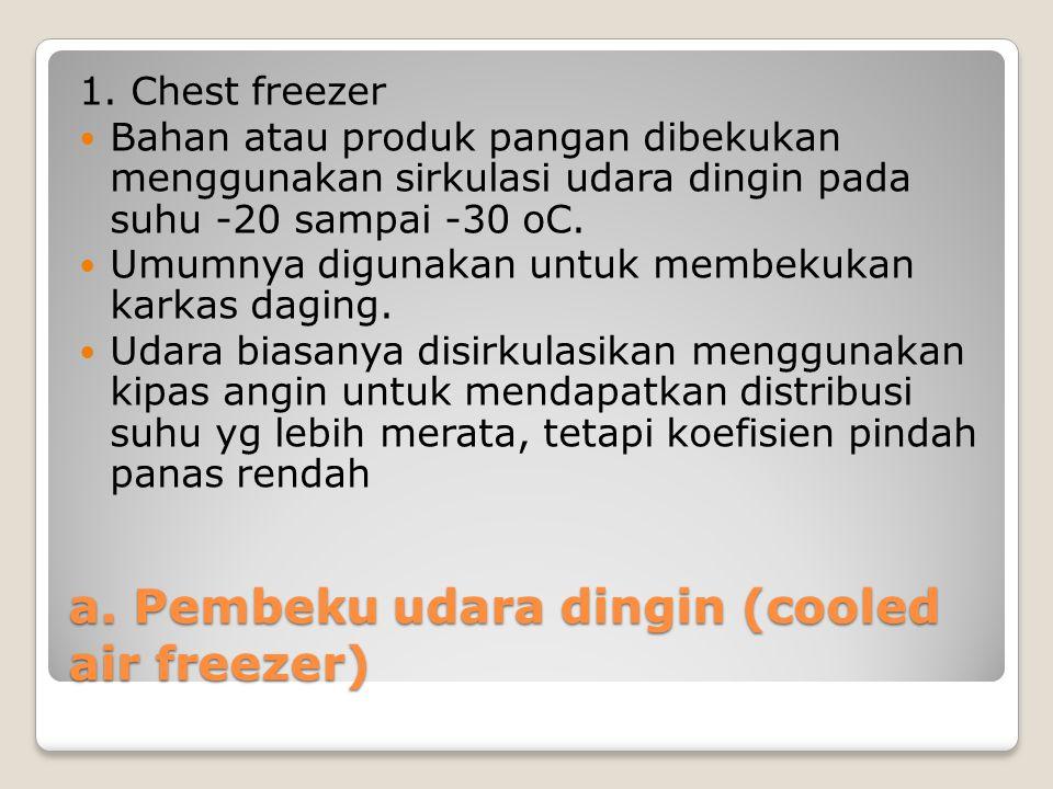 a. Pembeku udara dingin (cooled air freezer) 1. Chest freezer Bahan atau produk pangan dibekukan menggunakan sirkulasi udara dingin pada suhu -20 samp