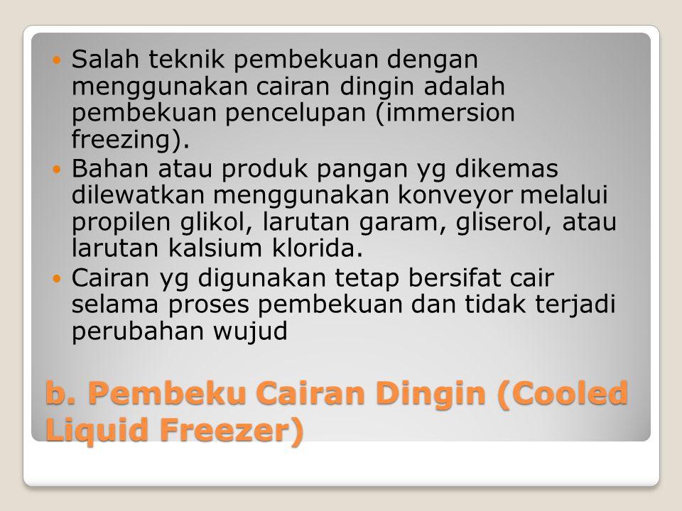 b. Pembeku Cairan Dingin (Cooled Liquid Freezer) Salah teknik pembekuan dengan menggunakan cairan dingin adalah pembekuan pencelupan (immersion freezi